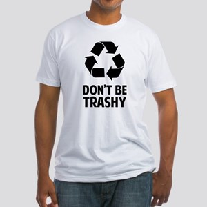 Don't Be Trashy Fitted T-Shirt