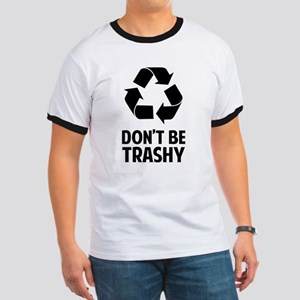 Don't Be Trashy Ringer T