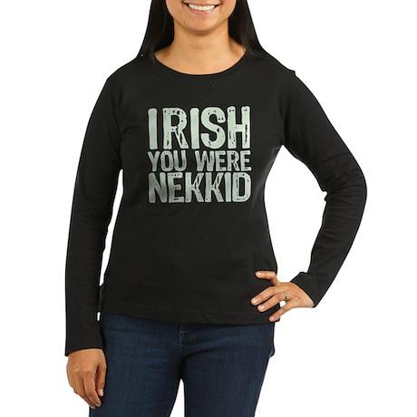 Irish You Were Nekkid Women's Long Sleeve Dark T-S