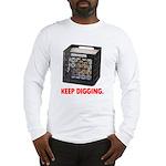 Keep Digging - Vinyl Long Sleeve T-Shirt