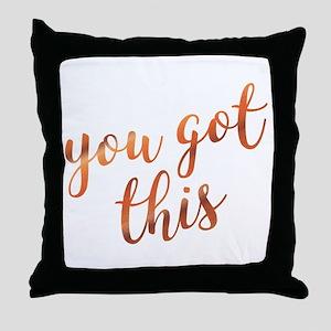 You Got This Inspirational Rose Gold Throw Pillow