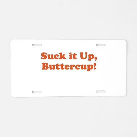 Suck it up, Buttercup! Aluminum License Plate