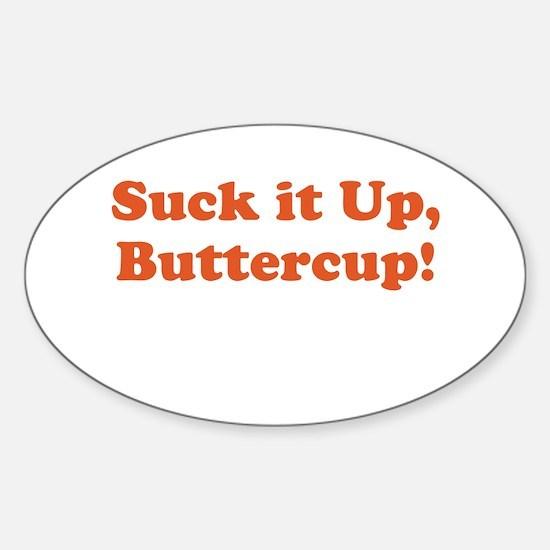 Suck it up, Buttercup! Sticker (Oval)
