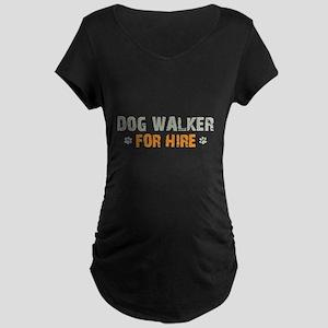 Dog Walker For Hire Maternity Dark T-Shirt