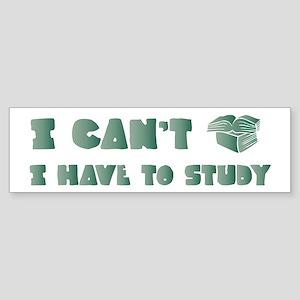 Have to Study Bumper Sticker