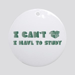 Have to Study Ornament (Round)
