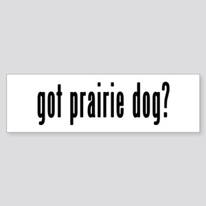 GOT PRAIRIE DOG Sticker (Bumper)