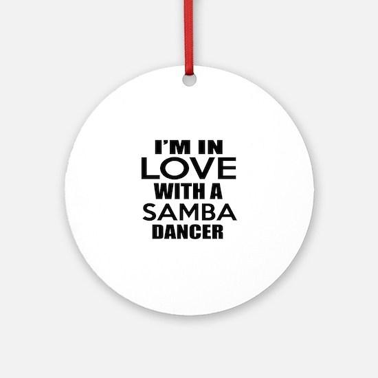 I Am In Love With Samba Dancer Round Ornament