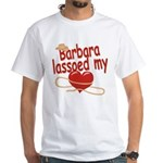 Barbara Lassoed My Heart White T-Shirt