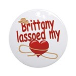 Brittany Lassoed My Heart Ornament (Round)