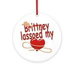 Brittney Lassoed My Heart Ornament (Round)