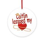 Caitlin Lassoed My Heart Ornament (Round)