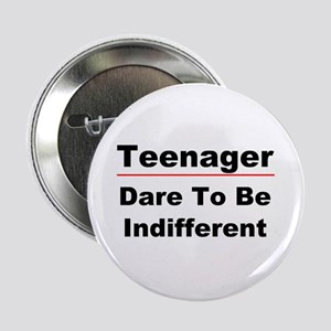 """Teen: Dare To Be Indifferent 2.25"""" Button"""