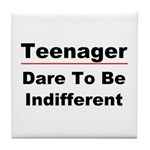 Teen: Dare To Be Indifferent Tile Coaster