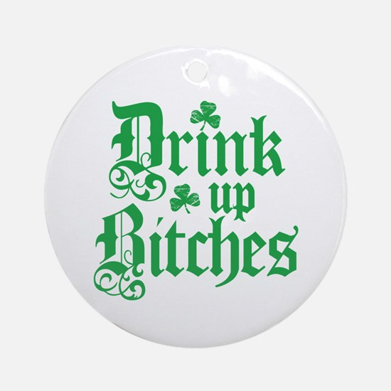 Drink Up Bitches Funny Irish Ornament (Round)