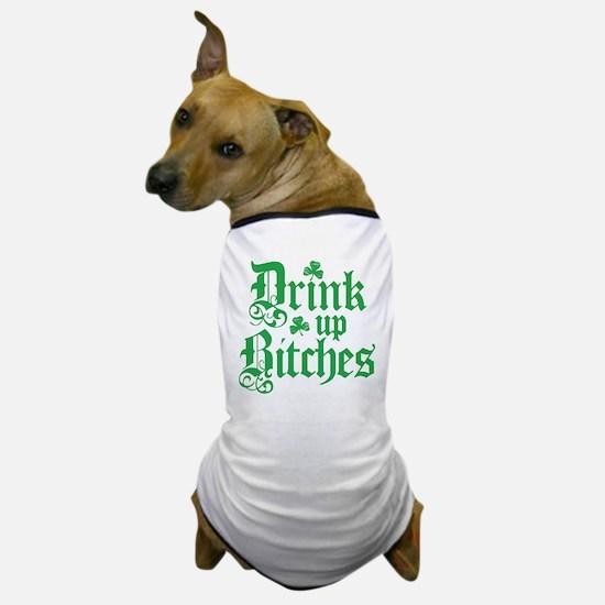 Drink Up Bitches Funny Irish Dog T-Shirt