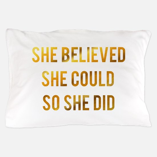 She believed she could so she did gold Pillow Case