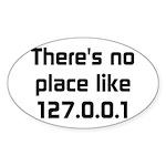 No Place Like 127.0.0.1 Sticker (Oval 10 pk)