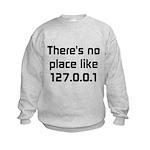 No Place Like 127.0.0.1 Kids Sweatshirt