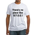 No Place Like 127.0.0.1 Fitted T-Shirt