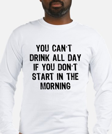 Drink All Day Long Sleeve T-Shirt