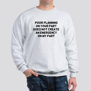 Poor Planning Sweatshirt