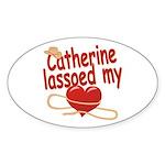 Catherine Lassoed My Heart Sticker (Oval)