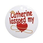 Catherine Lassoed My Heart Ornament (Round)