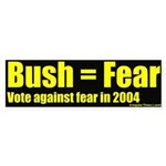 Bush Equals Fear Bumper Sticker