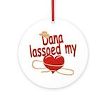 Dana Lassoed My Heart Ornament (Round)