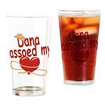 Dana Lassoed My Heart Drinking Glass