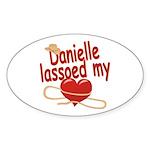 Danielle Lassoed My Heart Sticker (Oval)