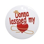 Donna Lassoed My Heart Ornament (Round)