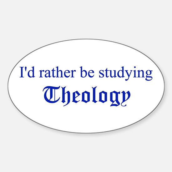 I'd rather be studying Theolo Oval Decal