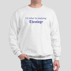 I'd rather be studying Theolo Sweatshirt