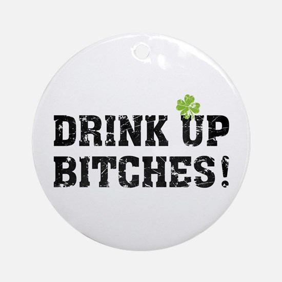 Drink Up Bitches! Ornament (Round)