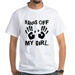 Hands Off My Girl Funny White T-Shirt