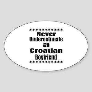 Never Underestimate A Croatian Boyf Sticker (Oval)