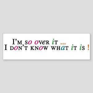 Over it... Bumper Sticker