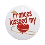 Frances Lassoed My Heart Ornament (Round)