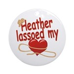 Heather Lassoed My Heart Ornament (Round)