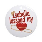 Isabella Lassoed My Heart Ornament (Round)