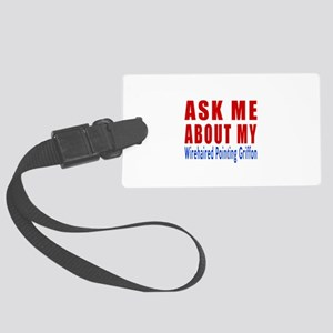 Ask About My Wire Haired Pointin Large Luggage Tag