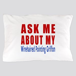 Ask About My Wire Haired Pointing Grif Pillow Case