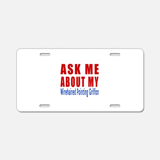 Ask About My Wire Haired Po Aluminum License Plate