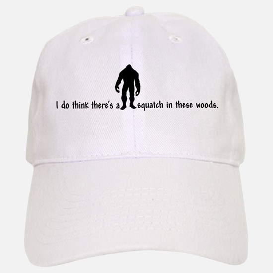 Squatch in these Woods - Finding Bigfoot Baseball Baseball Cap