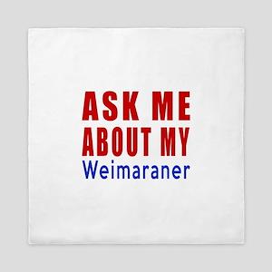 Ask About My Weimaraner Dog Queen Duvet