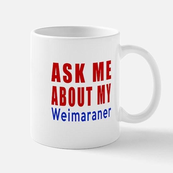 Ask About My Weimaraner Dog Mug