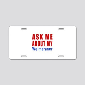 Ask About My Weimaraner Dog Aluminum License Plate