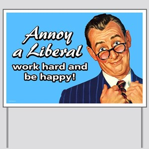 Annoy a Liberal Yard Sign